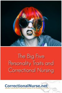 Although more research is needed, there is some indication that nurses are drawn to a particular specialty based on personality traits. This post will discuss The Big Five Personality Traits and Correctional Nursing