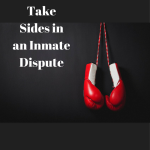 Don't Take Sides in an Inmate Dispute