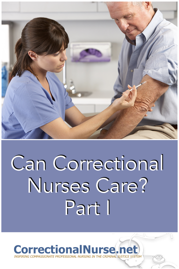Quite a mouthful, and quite a challenge to deliver in a correctional setting. Some may ask if nurses working in corrections can correctional nurses care trully for their inmate-patients, considering the circumstances for which they are incarcerated.
