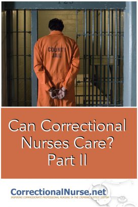 Caring for and about the inmate population has a variety of challenges to overcome. Besides the dilemma of caring for a criminal, there is the issue of showing care and concern to this population. Can Correctional Nurses Care?