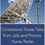 Correctional Nurse Tales from Jails and Prisons: Nurse Radar