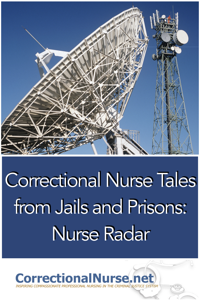 David Turner, RN, works in a maximum security receiving facility with an average daily population of 1600 male inmates. Here is his Correctional Nurse Tales from Jails and Prisons: Nurse Radar