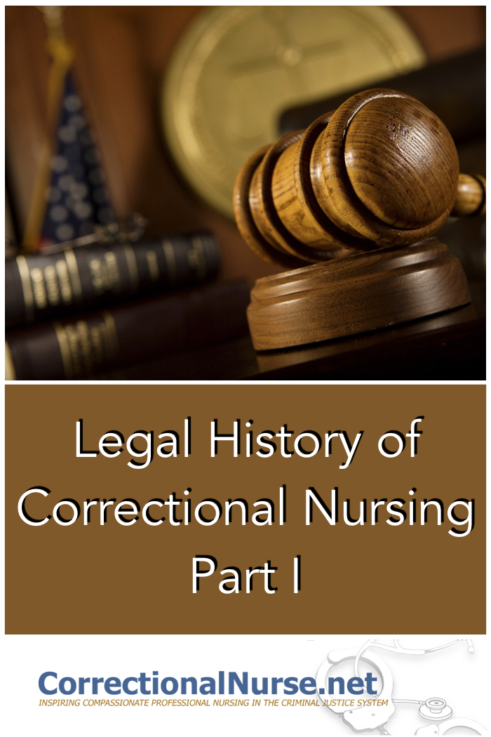 November, 1976 could be deemed the official start of the Legal History of Correctional Nursing. This is the date of the landmark Estelle v GambleSupreme Court decision which established heathcare as a constitutional right for US inmates based on the 8th Amendment