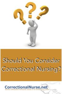 """I have encountered many nurses who have never considered working in a jail or prison. In fact, very few nurses decide on a nursingcareer with the thought """"I want to be a jail nurse"""". Should You Consider Correctional Nursing?"""