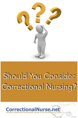 "I have encountered many nurses who have never considered working in a jail or prison. In fact, very few nurses decide on a nursing career with the thought ""I want to be a jail nurse"". Should You Consider Correctional Nursing?"