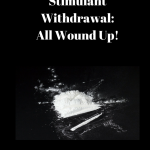 Stimulant Withdrawal: All Wound Up!
