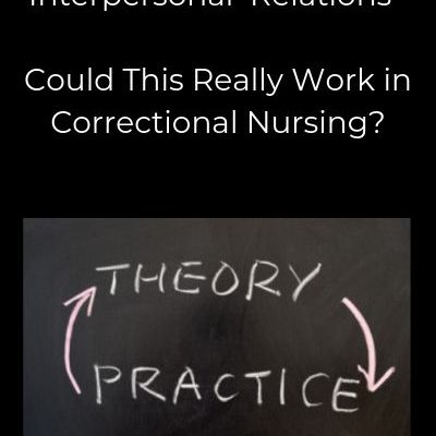 Peplau's Theory of Interpersonal Relations – Could This Really Work in Correctional Nursing?